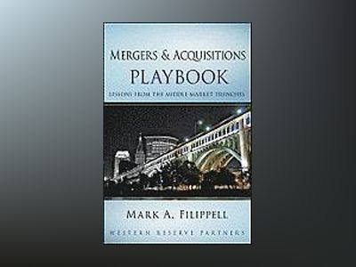 Mergers and Acquisitions Playbook: Lessons from the Middle-Market Trenches av Mark A. Filippell
