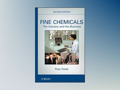 Fine Chemicals: The Industry and the Business, 2nd Edition av Peter Pollak