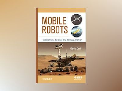 Mobile Robots: Navigation, Control and Remote Sensing av Gerald Cook