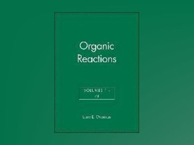 Organic Reactions, Volumes 1 - 74, av Larry E. Overman