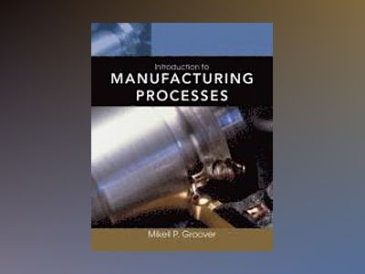 Introduction to Manufacturing Processes av Mikell P. Groover