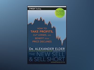 The New Sell and Sell Short: How To Take Profits Cus Losses, and Benefit Fr av Alexander Elder