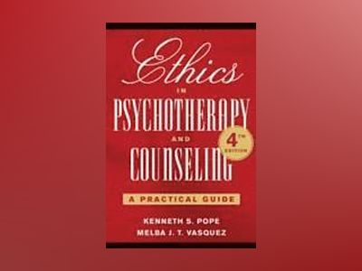 Ethics in Psychotherapy and Counseling: A Practical Guide, 4th Edition av Kenneth S. Pope