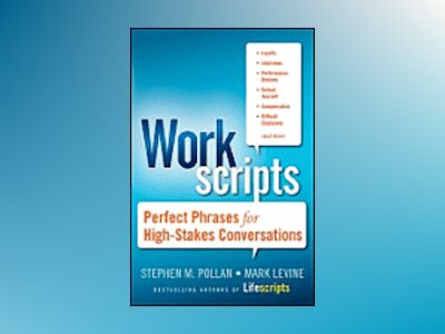 Workscripts: Perfect Phrases for High Stakes Conversations av Stephen M. Pollan