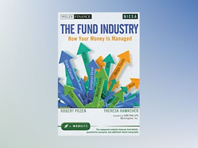 The Fund Industry: How Your Money is Managed av Robert Pozen