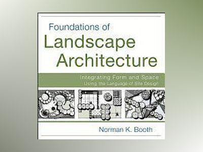 Foundations of Landscape Architecture: Integrating Form and Space Using the av Norman Booth
