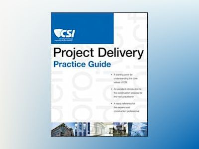 The CSI Project Delivery Practice Guide av Construction Specifications Institute