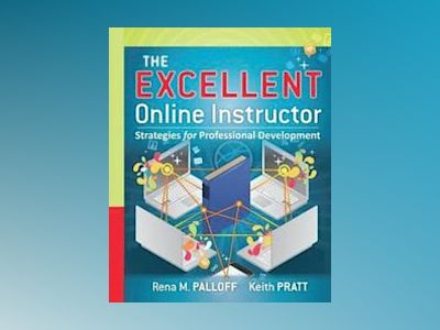 The Excellent Online Instructor: Strategies for Professional Development av Rena M. Palloff