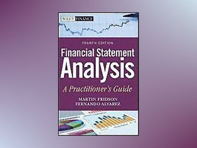 Financial Statement Analysis: A Practitioner's Guide, 4th Edition av Martin S. Fridson