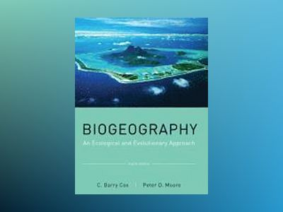 Biogeography: An Ecological and Evolutionary Approach, 8th Edition av C. Barry Cox