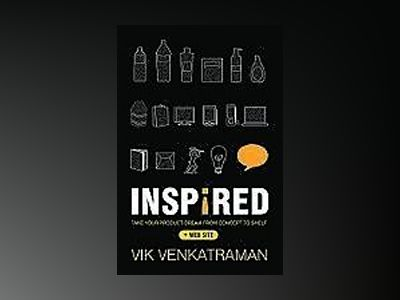 Inspired!: Take Your Product Dream from Concept to Shelf av Vik Venkatraman