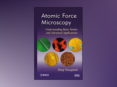 Understanding Atomic Force Microscopy: Basic Modes for Advanced Application av Greg Haugstad