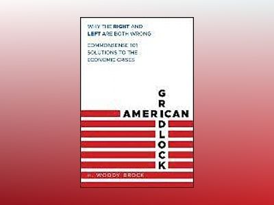 American Gridlock: Why the Right and Left are Wrong - Common Sense 101 Solu av H. Woody Brock