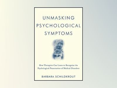 Unmasking Psychological Symptoms: How Therapists Can Learn to Recognize the av Barbara Schildkrout