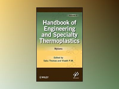 Handbook of Engineering and Speciality Thermoplastics: Nylons av Sabu Thomas