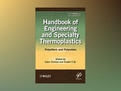 Handbook of Engineering and Speciality Thermoplastics: Polyethers and Polye av Sabu Thomas