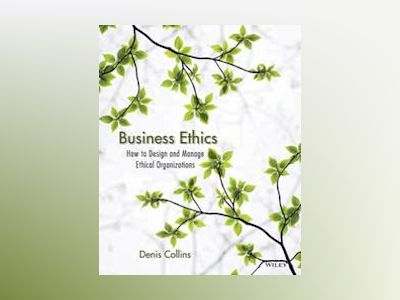 Business Ethics: An Organizational Systems Approach to Designing Ethical Or av Denis Collins