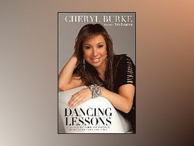 Dancing Lessons: How I Found Passion and Potential on the Dance Floor and i av Cheryl Burke