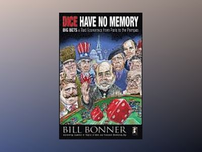 Dice Have No Memory: Observations on Money Moving Around the World av William Bonner