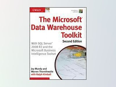 The Microsoft Data Warehouse Toolkit: With SQL Server 2008 R2 and the Micro av Joy Mundy