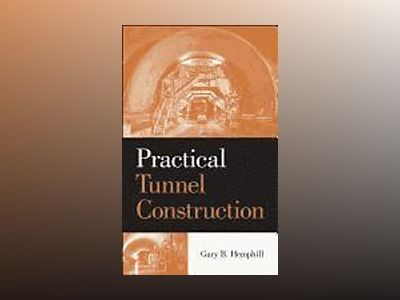 Practical Tunnel Driving av Gary B. Hemphill