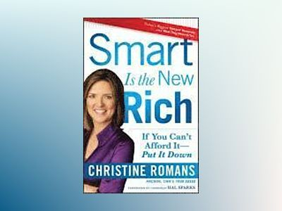 Smart is the New Rich: If You Can?t Afford It, Put it Down av Christine Romans