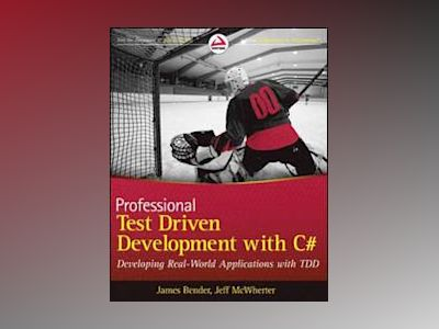 Professional Test Driven Development with C#: Developing Real World Applica av James Bender