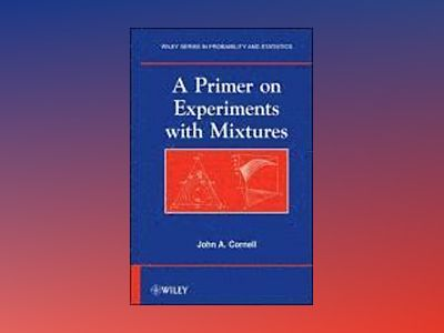 A Primer on Experiments with Mixtures av John A. Cornell