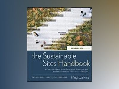 The Sustainable Sites Handbook: A Complete Guide to the Principles, Strateg av Meg Calkins