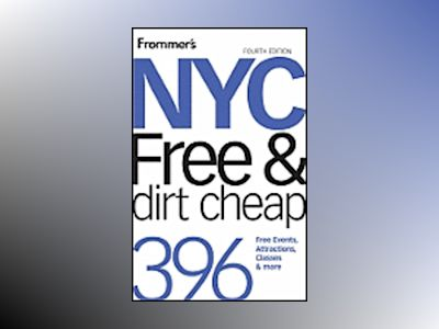 Frommer's NYC Free & Dirt Cheap, 4th Edition av Ethan Wolff