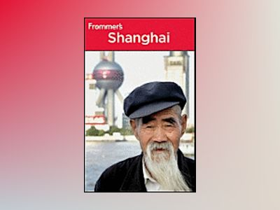 Frommer's Shanghai, 6th Edition av Sharon Owyang
