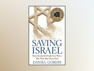 Saving Israel: How the Jewish People Can Win a War That May Never End av Daniel Gordis