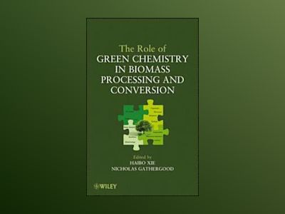 The Role of Green Chemistry in Biomass Processing and Conversion av Haibo Xie
