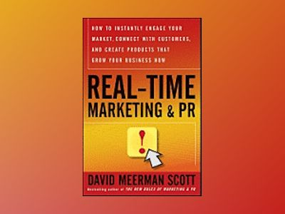 Real-Time Marketing PR: How to Engage Your Market, Connect with Customers, av David Meerman Scott