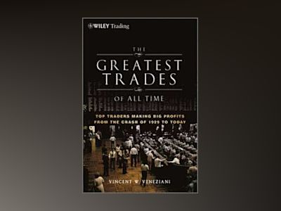 The Greatest Trades of All Time: Top Traders Making Big Profits from the Cr av Vincent W. Veneziani
