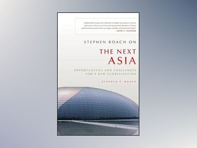 Stephen Roach on the Next Asia: Opportunities and Challenges for a New Glob av Stephen Roach
