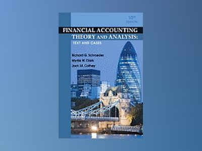 Financial Accounting Theory and Analysis: Text and Cases, 10th Edition av Richard G. Schroeder