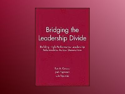 Bridging the Leadership Divide: Building High-Performance Leaders Across Ge av Ron A. Carucci