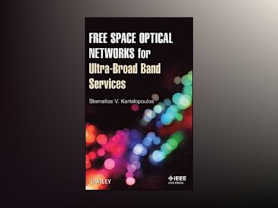 Free Space Optical Networks for Ultra-Broad Band Services av Stamatios V. Kartalopoulos