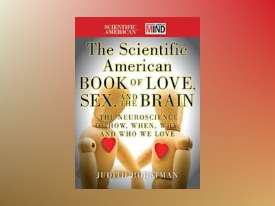 The Scientific American Book of Love, Sex and the Brain av Scientific American