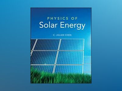 Physics of Solar Energy av C. Julian Chen