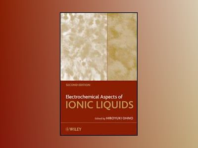 Electrochemical Aspects of Ionic Liquids, 2nd Edition av Hiroyuki Ohno