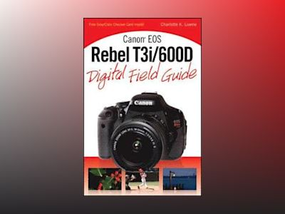 Canon EOS Rebel T3i / 600D Digital Field Guide av Charlotte K. Lowrie