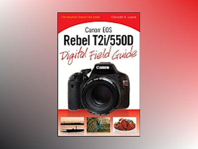 Canon EOS Rebel T2i/550D Digital Field Guide av Charlotte K. Lowrie