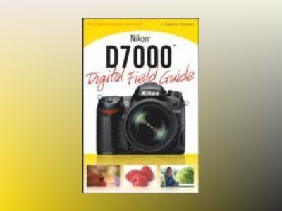 Nikon D7000 Digital Field Guide av J. Dennis Thomas