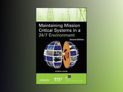 Maintaining Mission Critical Systems in a 24/7 Environment, 2nd Edition av Peter M. Curtis