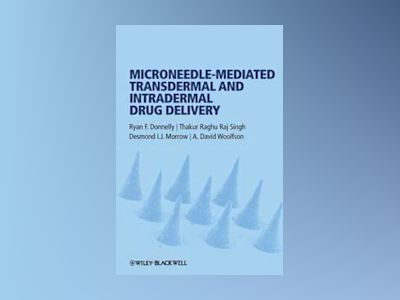Microneedle-mediated Transdermal and Intradermal Drug Delivery av Ryan F. Donnelly