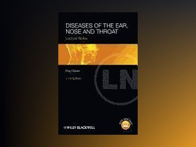 Diseases of the Ear, Nose and Throat: Lecture Notes, 11th Edition av Ray Clarke