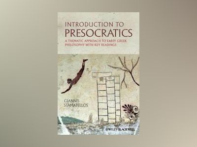 Introduction to Presocratics: A Thematic Approach to Early Greek Philosophy av Giannis Stamatellos