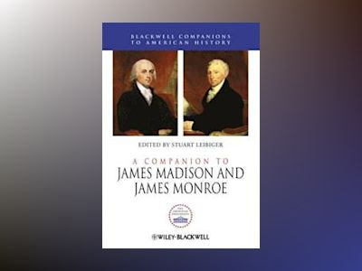 A Companion to James Madison and James Monroe av Leibiger